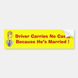 El conductor no lleva ningún efectivo. ¡Porque él  Pegatina Para Auto