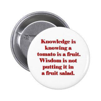 El conocimiento está sabiendo que un tomate es una pin redondo de 2 pulgadas