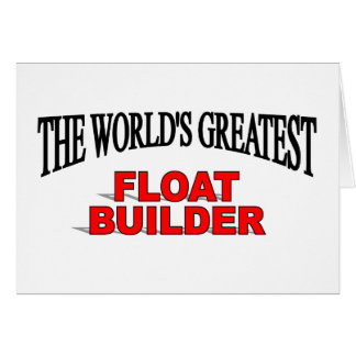 El constructor más grande del flotador del mundo tarjeta de felicitación