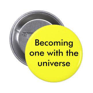 El convertirse con el universo pin redondo de 2 pulgadas