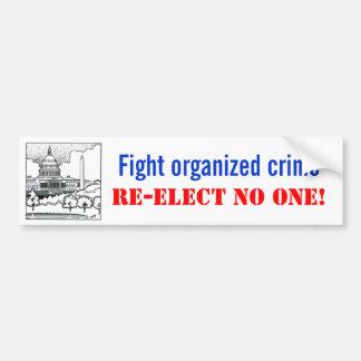 El crimen organizado de la lucha, reelige nadie pegatina para auto