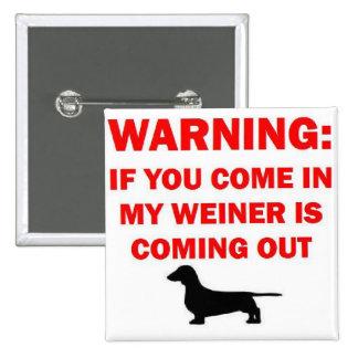 El cuidado de mi Weiner está viniendo hacia fuera  Pin Cuadrada 5 Cm