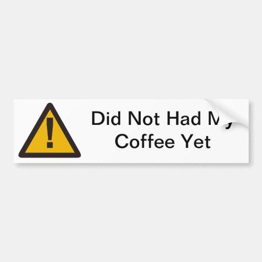 el cuidado hizo no tenido mi café todavía etiqueta de parachoque