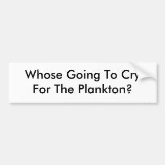 ¿El de quién ir a CryFor el plancton? Pegatina De Parachoque