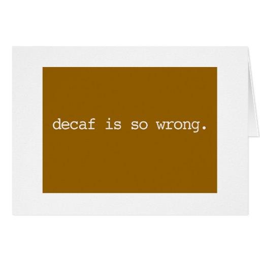 el decaf es tan incorrecto tarjeta de felicitación