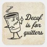 El Decaf está para los Quitters Calcomanía Cuadradas