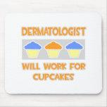 El dermatólogo… trabajará para las magdalenas alfombrilla de ratón