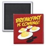 ¡El desayuno está viniendo! Iman Para Frigorífico