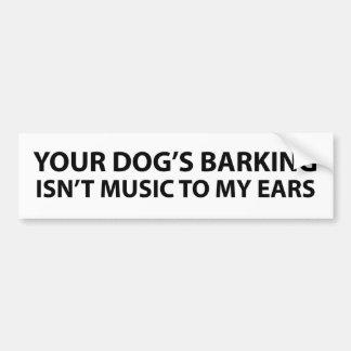 El descortezamiento de su perro no es música a mis pegatina de parachoque