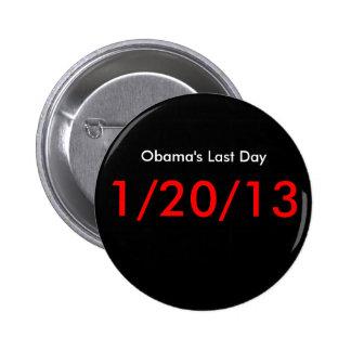 El día pasado de Obama, 1/20/13 Pin Redondo De 2 Pulgadas