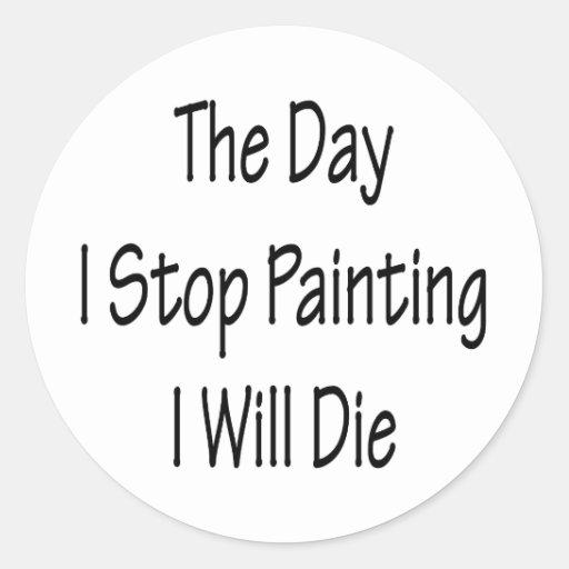 El día que me paro el pintar morirá pegatina redonda