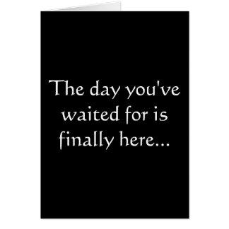 El día que usted ha esperado está finalmente aquí… tarjeta de felicitación