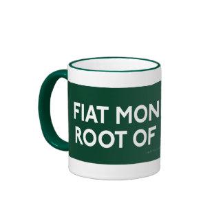 El dinero de Fiat es la raíz de toda la taza