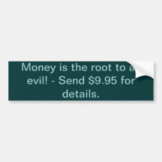 ¡El dinero es la raíz a todo el mal! - Envíe $9,95 Pegatina Para Auto