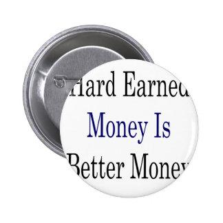El dinero laborioso es un mejor dinero pins