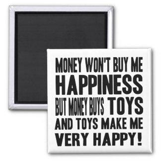 El dinero no da la felicidad PERO él compra JUGUET Imán Cuadrado