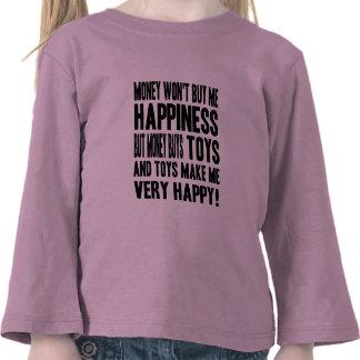 El dinero no da la felicidad PERO él compra JUGUET Camiseta