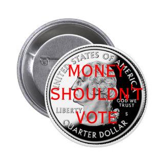 El dinero no debe votar pin redondo de 2 pulgadas