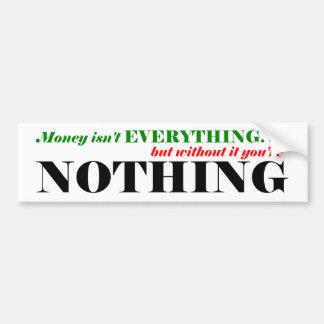 El dinero no es todo pero sin él usted es del nor pegatina de parachoque