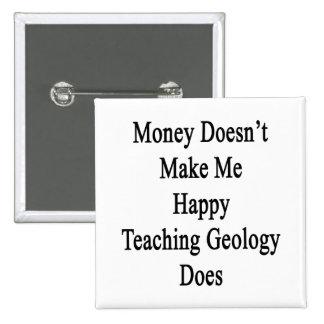 El dinero no me hace que la geología de enseñanza chapa cuadrada 5 cm