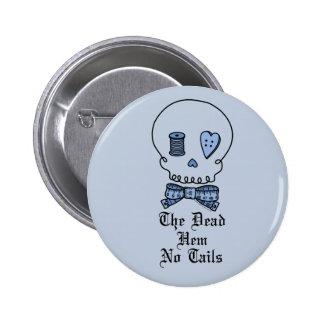 El dobladillo muerto ningunas colas (azules) pin redondo 5 cm