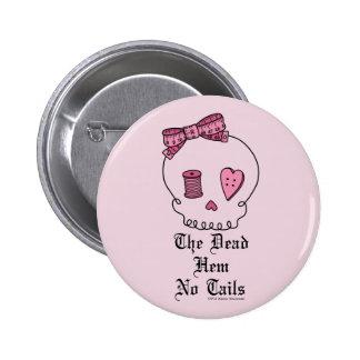 El dobladillo muerto ningunas colas (rosa) pin redondo 5 cm