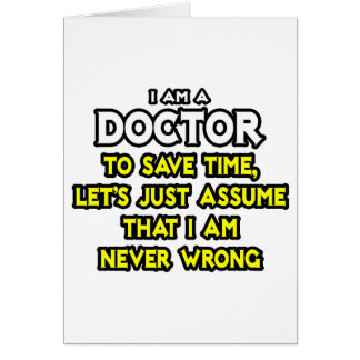 El doctor… asume que nunca soy incorrecto tarjeta de felicitación
