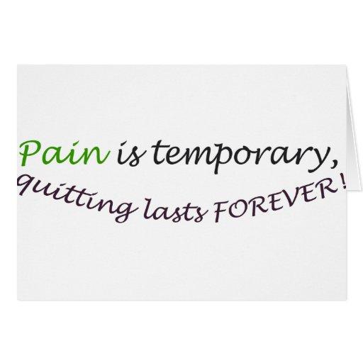 El dolor es temporal, abandonando por último para  tarjetas