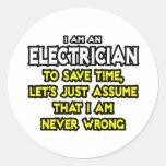 El electricista… asume que nunca soy incorrecto pegatina redonda