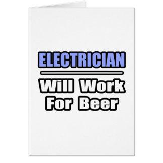 El electricista… trabajará para la cerveza tarjeta de felicitación