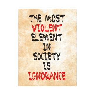 El elemento más violento de la sociedad es ignoran impresión de lienzo