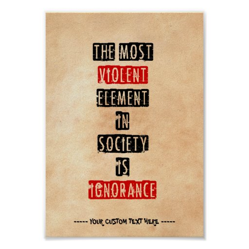El elemento más violento de la sociedad es ignoran poster