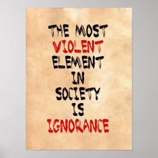 El elemento más violento de la sociedad es ignoran póster