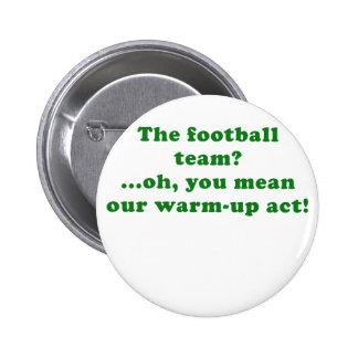 El equipo de fútbol oh usted significa nuestro act pin redondo de 2 pulgadas