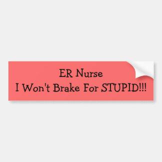 ¡El ER NurseI no frenará para ESTÚPIDO!!! Pegatina Etiqueta De Parachoque