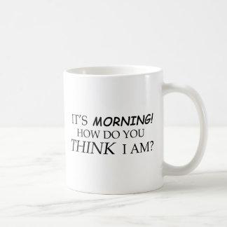 ¿Él es la mañana, cómo usted me piensa es? Tazas