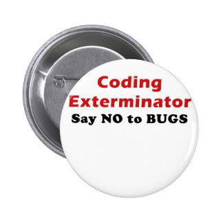 El Exterminator de la codificación dice no a los Pin Redondo De 2 Pulgadas