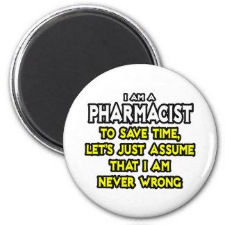 El farmacéutico… asume que nunca soy incorrecto imán redondo 5 cm