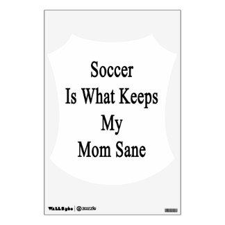 El fútbol es qué mantiene a mi mamá sana