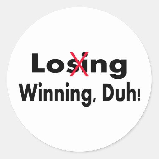El ganar que pierde Duh Pegatina Redonda