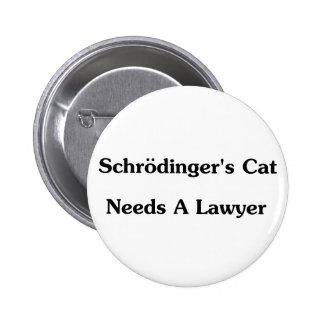 El gato de Schrodinger necesita a un abogado Pin Redondo De 2 Pulgadas
