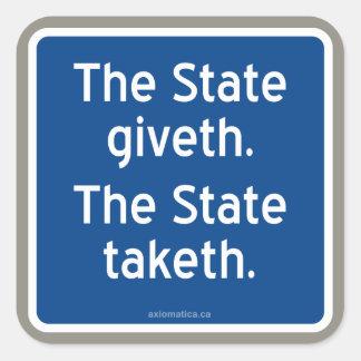 El giveth del estado. El estado taketh. Calcomanía Cuadrada