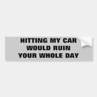 El golpe de mi coche arruinaría su día pegatina para auto