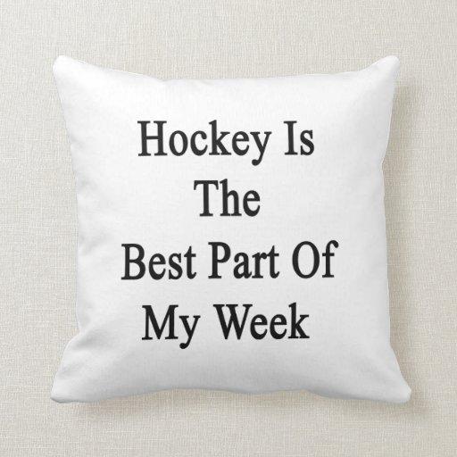 El hockey es la mejor parte de mi semana cojines