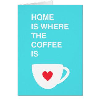 El hogar es donde está el café tarjeta de felicitación