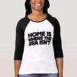 El hogar es donde no está el sujetador camisetas