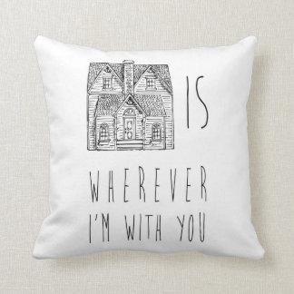 El hogar es dondequiera que sea con usted almohada