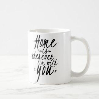 El hogar es dondequiera que sea con usted taza