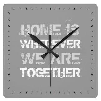 El hogar es dondequiera que seamos juntos reloj cuadrado