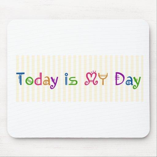 El hoy es MI día Alfombrilla De Ratón